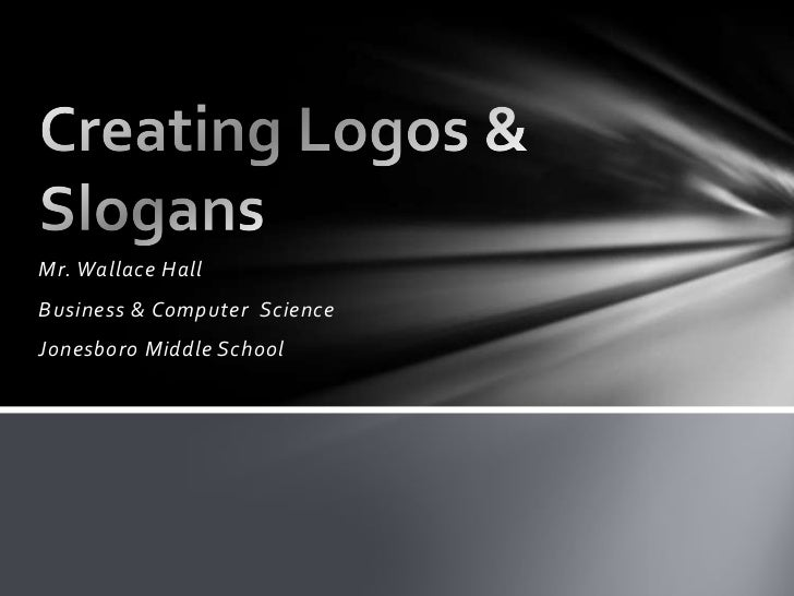 Mr. Wallace Hall<br />Business & Computer  Science<br />Jonesboro Middle School<br />Creating Logos & Slogans<br />