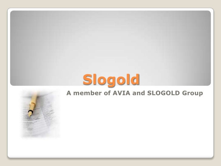 Slogold<br />A member of AVIA and SLOGOLD Group<br />