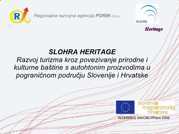 SLOHRA HERITAGE Razvoj turizma kroz povezivanje prirodne i kulturne baštine s autohtonim proizvodima u pograničnom područj...