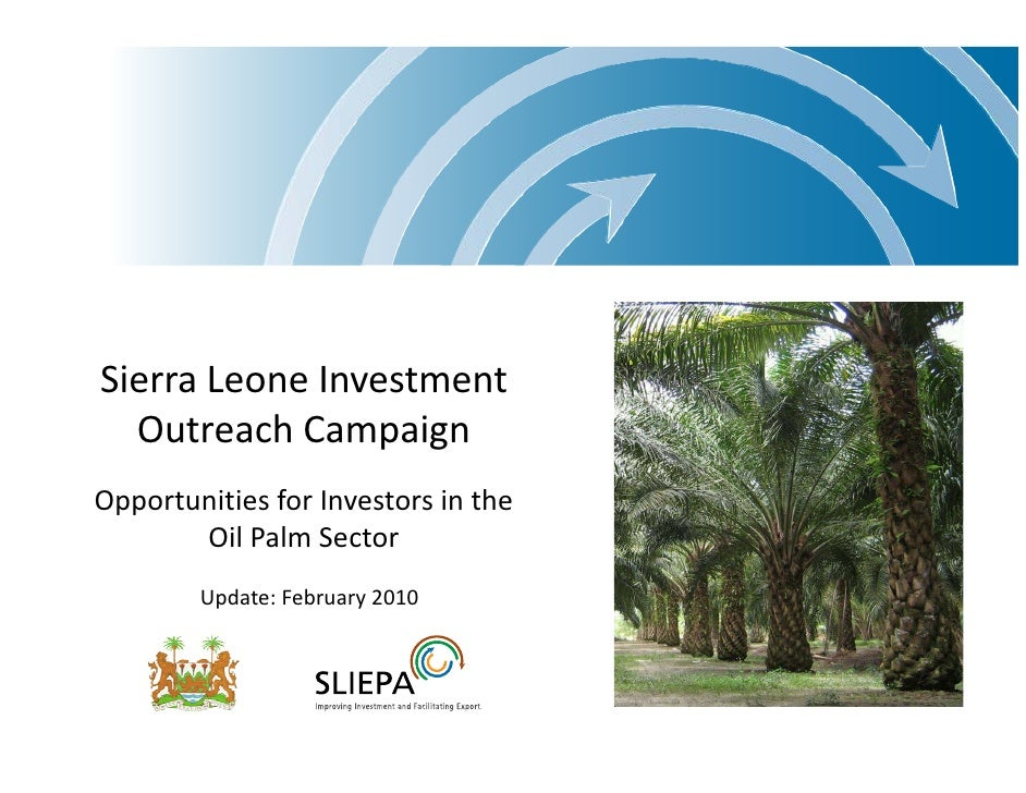 Sierra Leone Investment   Outreach Campaign Opportunities for Investors in the        Oil Palm Sector         Update: Febr...