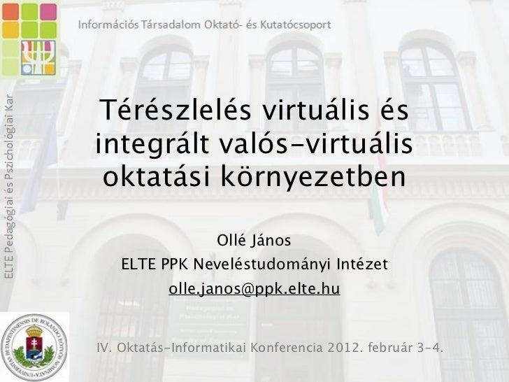 Térészlelés virtuális ésintegrált valós-virtuális oktatási környezetben                   Ollé János   ELTE PPK Neveléstud...