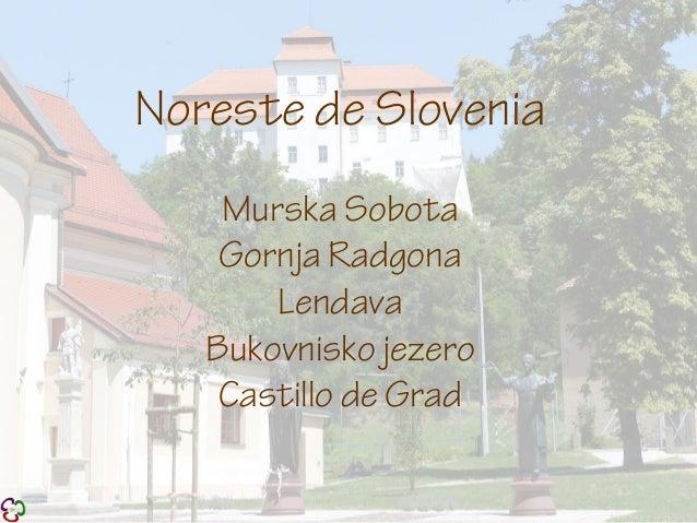 Noreste de Slovenia Murska Sobota Gornja Radgona Lendava Bukovnisko jezero Castillo de Grad