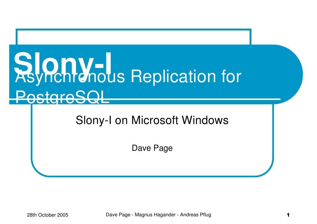 Slony-I Replication for Asynchronous PostgreSQL                      Slony-I on Microsoft Windows                         ...