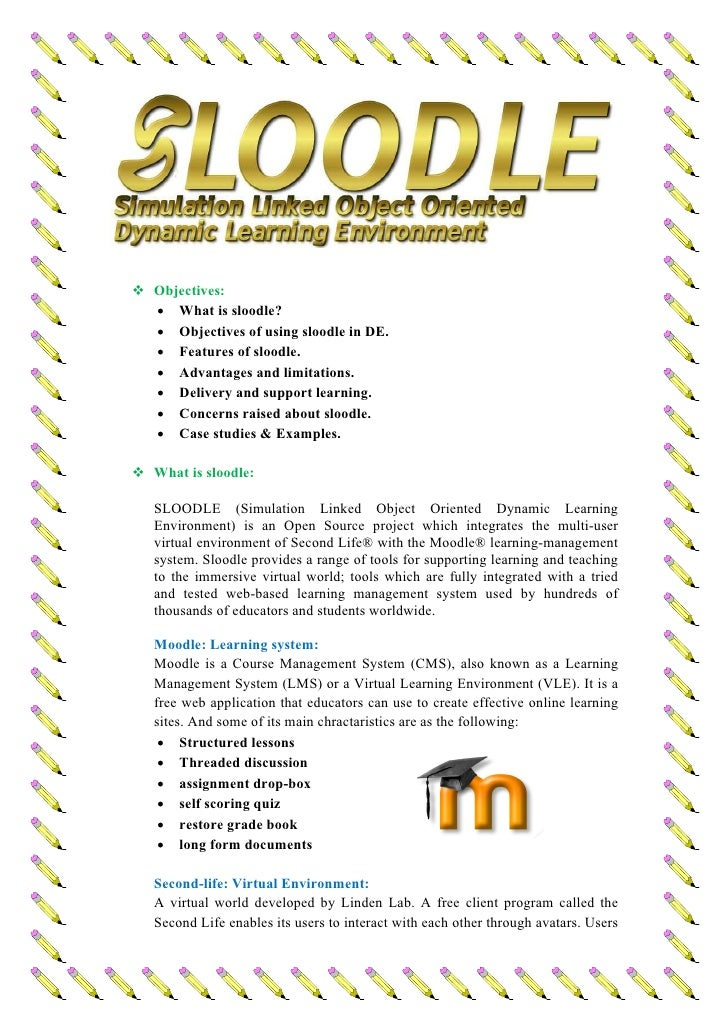 Objectives: • What is sloodle? • Objectives of using sloodle in DE. • Features of sloodle. • Advantages and limitations. •...
