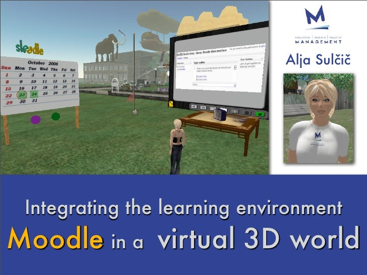 Alja Sulčič      Integrating the learning environment Moodle in a virtual 3D world
