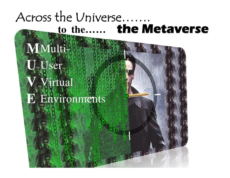 Across the Universe…….         to the…… the Metaverse  M Multi-  U User  V Virtual  E Environments