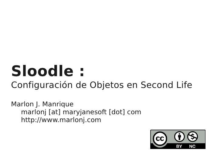 Sloodle : Configuración de Objetos en Second Life  Marlon J. Manrique   marlonj [at] maryjanesoft [dot] com   http://www.m...