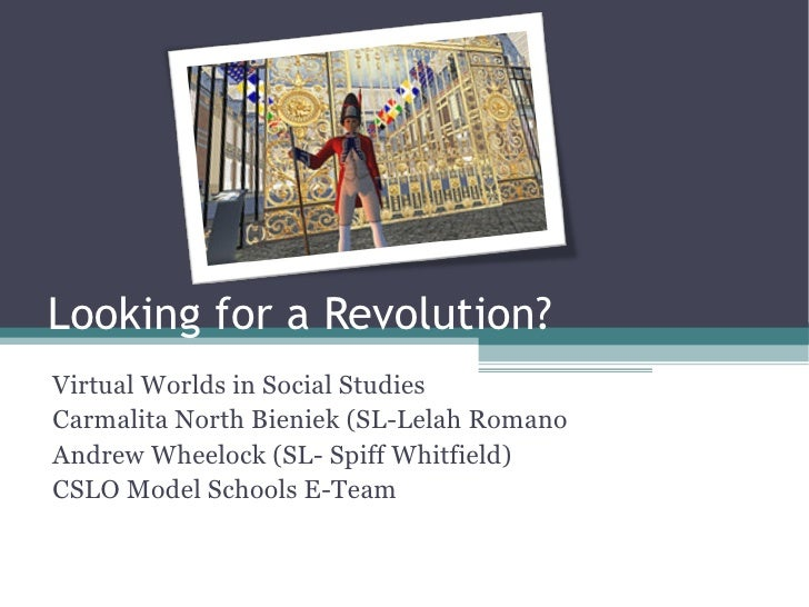 <ul>Looking for a Revolution? </ul><ul>Virtual Worlds in Social Studies <li>Carmalita North Bieniek (SL-Lelah Romano