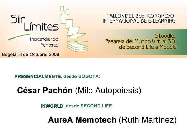 César Pachón  (Milo Autopoiesis) AureA Memotech  (Ruth Martínez) Bogotá. 8 de Octubre, 2008 PRESENCIALMENTE ,  desde BOG...