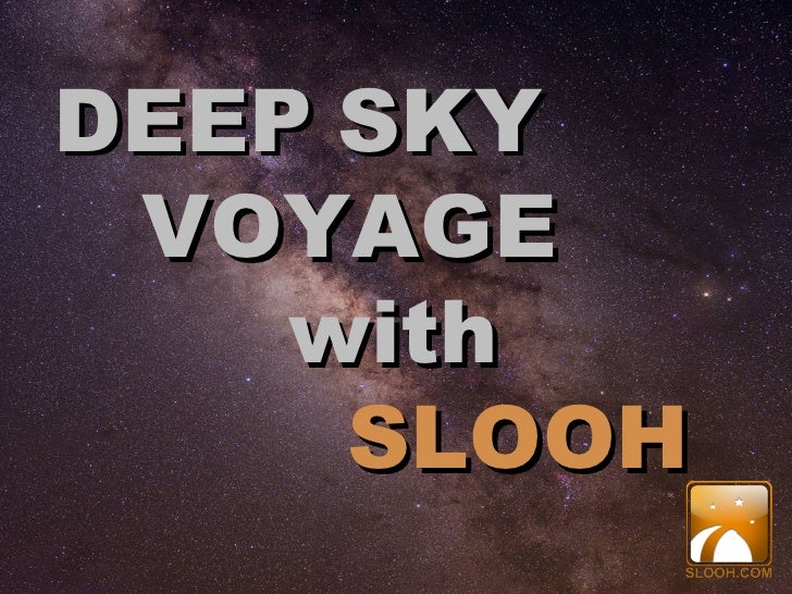 DEEP   SKY VOYAGE  with SLOOH