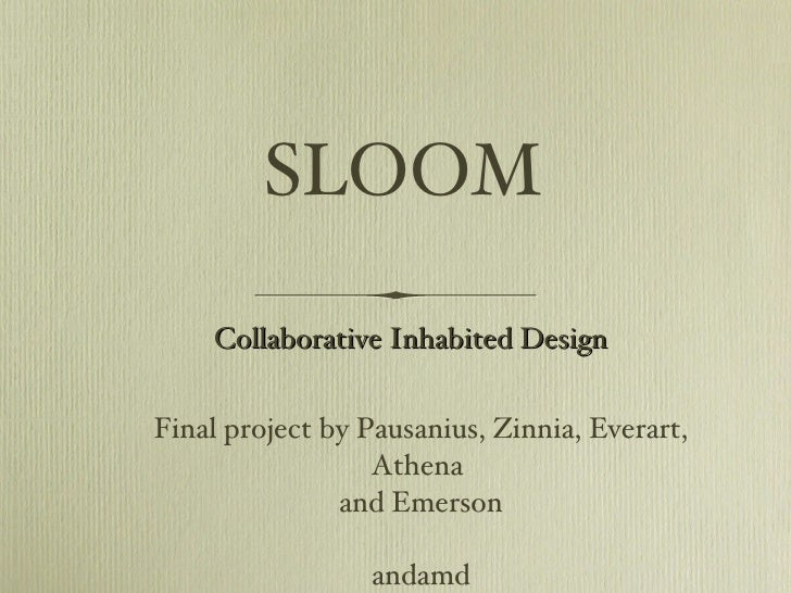SLOOM <ul><li>Final project by Pausanius, Zinnia, Everart, Athena  </li></ul><ul><li>and Emerson </li></ul><ul><li>andamd ...