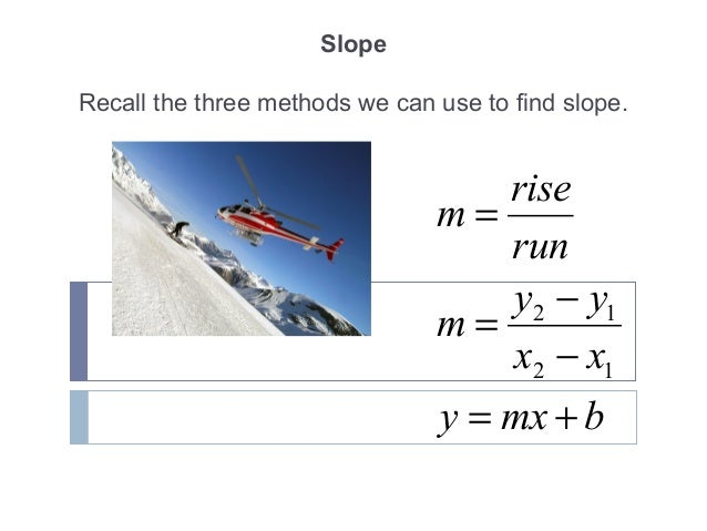 Slope Recall the three methods we can use to find slope. bmxy xx yy m run rise m += − − = = 12 12