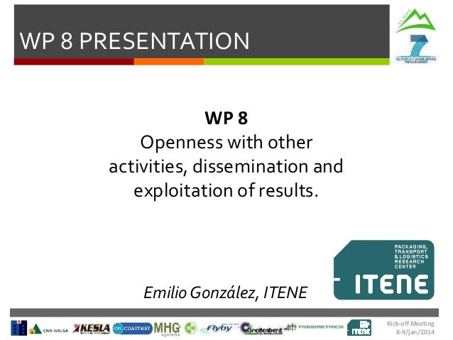 WP 8 PRESENTATION WP 8 Openness with other activities, dissemination and exploitation of results.  Emilio González, ITENE ...