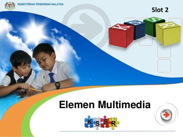 KEMENTERIAN PENDIDIKAN MALAYSIA  Slot 2  Elemen Multimedia KEMENTERIAN PENDIDIKAN MALAYSIA