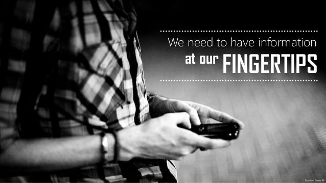 at our FINGERTIPS We need to have information