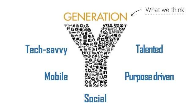 Talented Purposedriven Social Mobile Tech-savvy What we think
