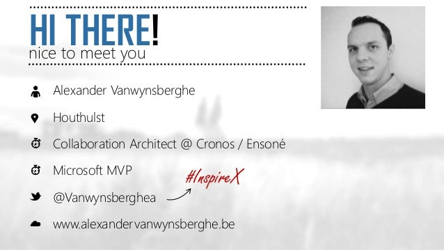 HI THERE!nice to meet you Alexander Vanwynsberghe Houthulst Collaboration Architect @ Cronos / Ensoné Microsoft MVP @Vanwy...