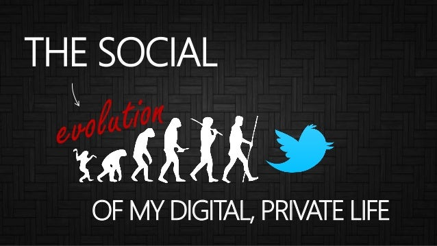 THE SOCIAL OF MY DIGITAL, PRIVATE LIFE