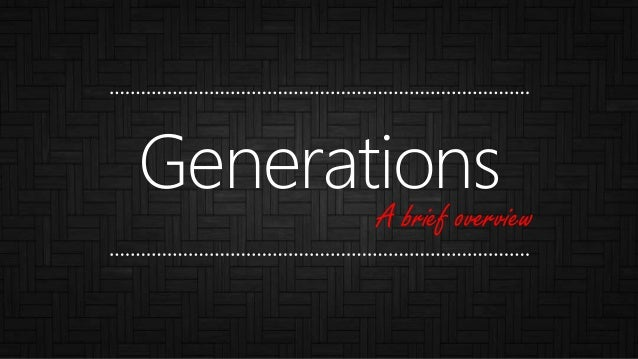 Generations A brief overview