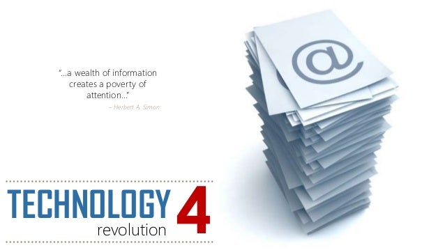 """""""...a wealth of information creates a poverty of attention..."""" ~ Herbert A. Simon TECHNOLOGYrevolution 4"""