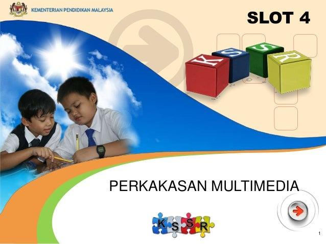 KEMENTERIAN PENDIDIKAN MALAYSIA  SLOT 4  PERKAKASAN MULTIMEDIA  1