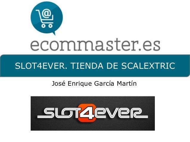 SLOT4EVER. TIENDA DE SCALEXTRIC  José Enrique García Martín
