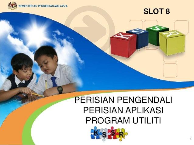 KEMENTERIAN PENDIDIKAN MALAYSIA  1  SLOT 8  PERISIAN PENGENDALI  PERISIAN APLIKASI  PROGRAM UTILITI