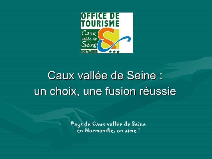 Caux vallée de Seine : un choix, une fusion réussie Pays de Caux vallée de Seine en Normandie, on aime !