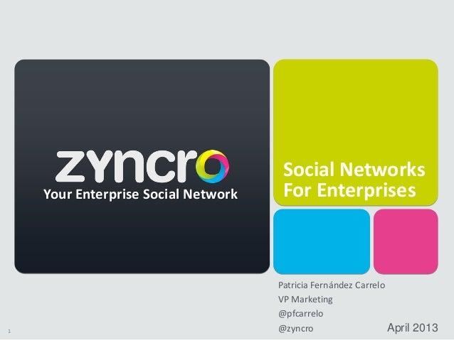 1 Social Networks For Enterprises April 2013 Your Enterprise Social Network Patricia Fernández Carrelo VP Marketing @pfcar...