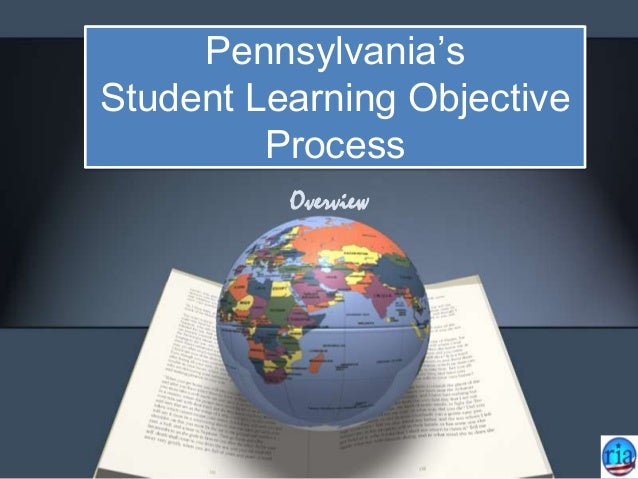 Pennsylvania's Student Learning Objective Process Overview