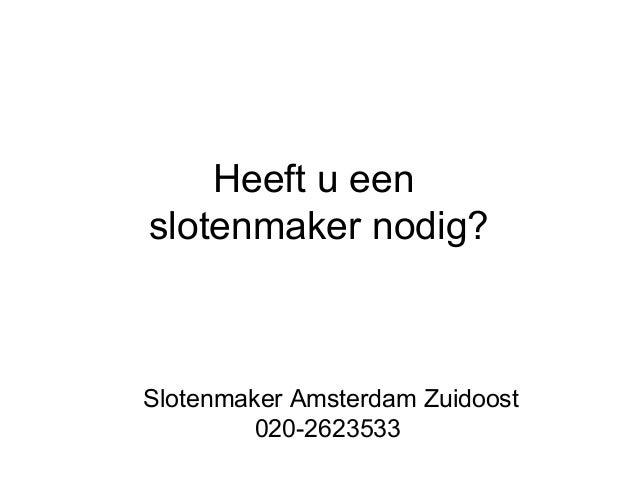 Heeft u een slotenmaker nodig?  Slotenmaker Amsterdam Zuidoost 020-2623533