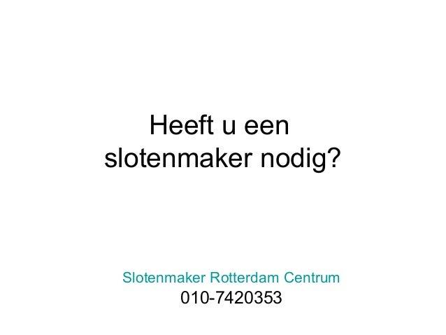 Heeft u een slotenmaker nodig? Slotenmaker Rotterdam Centrum 010-7420353