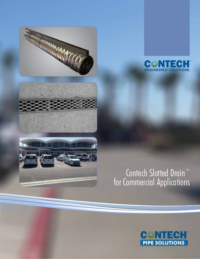 ENGINEERED SOLUTIONS Contech Slotted Drain™ for Commercial Applications PIPE SOLUTIONS