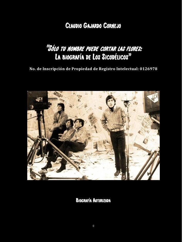"""Claudio Gajardo Cornejo       """"Sólo tu nombre puede cortar las flores:             La biografía de Los Sicodélicos""""No. de ..."""