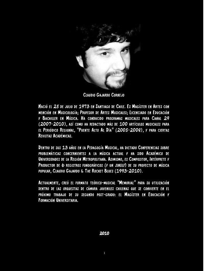 Claudio Gajardo CornejoNació el 25 de julio de 1973 en Santiago de Chile. Es Magíster en Artes conmención en Musicología; ...