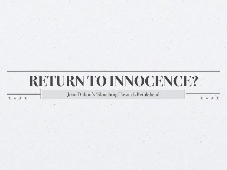 RETURN TO INNOCENCE?    Joan Didion's 'Slouching Towards Bethlehem'