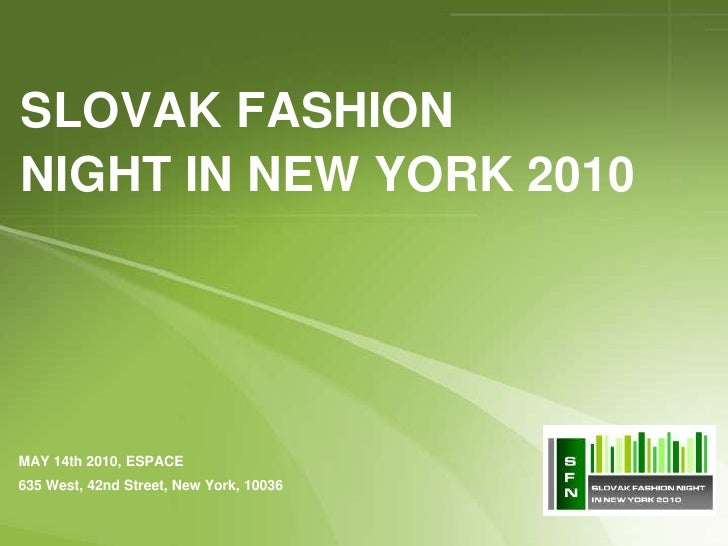 SLOVAK FASHION NIGHT IN NEW YORK 2010     MAY 14th 2010, ESPACE 635 West, 42nd Street, New York, 10036