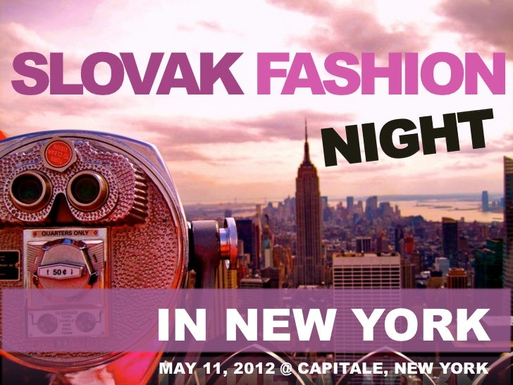 SLOVAK FASHION                    NIGHT    IN NEW YORK    MAY 11, 2012 @ CAPITALE, NEW YORK