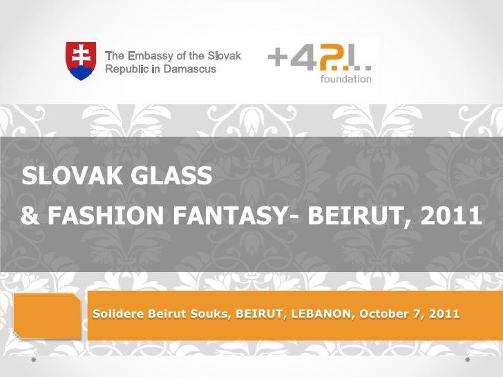 !SLOVAK GLASS& FASHION FANTASY- BEIRUT, 2011    Solidere Beirut Souks, BEIRUT, LEBANON, October 7, 2011