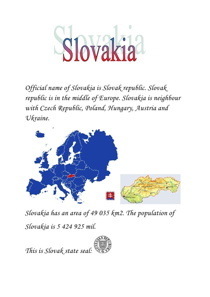 <br />Official name of Slovakia is Slovak republic. Slovak republic is in the middle of ...