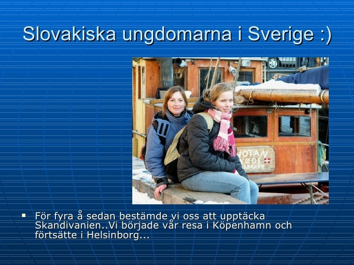 Slovakiska ungdomarna i Sverige :) <ul><li>För fyra å sedan bestämde vi oss att upptäcka Skandivanien..Vi började vår resa...