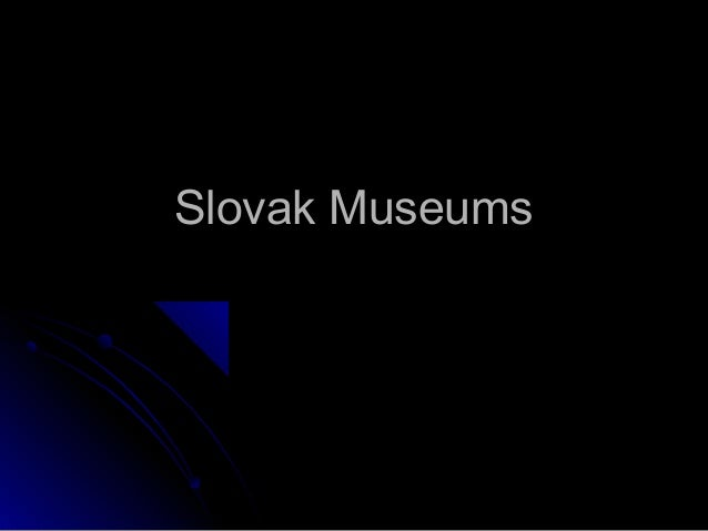 Slovak MuseumsSlovak Museums
