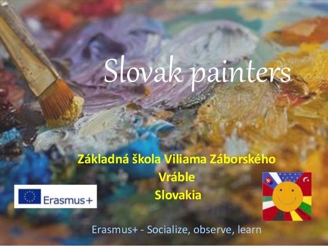 Slovak painters Základná škola Viliama Záborského Vráble Slovakia Erasmus+ - Socialize, observe, learn