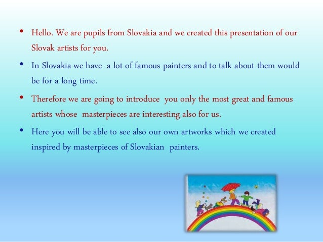 • Hello. We are pupils from Slovakia and we created this presentation of our Slovak artists for you. • In Slovakia we have...