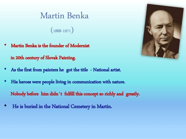 Martin Benka (1888-1971) • Martin Benka is the founder of Modernist in 20th century of Slovak Painting. • As the first fro...