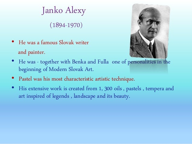 Janko Alexy (1894-1970) • He was a famous Slovak writer and painter. • He was - together with Benka and Fulla one of perso...
