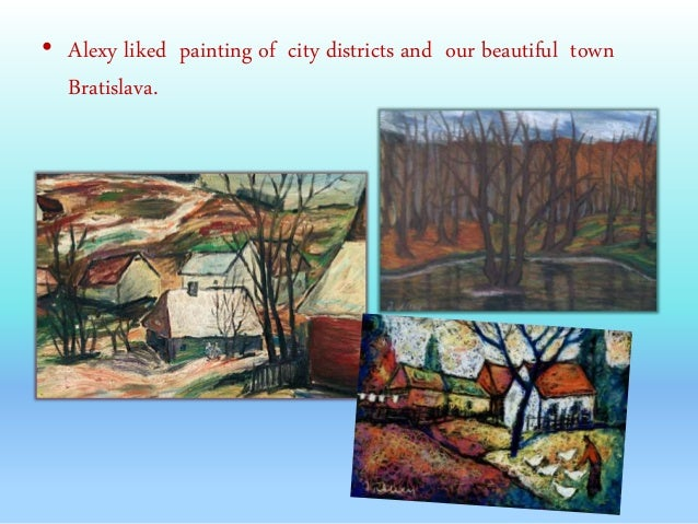 • Alexy liked painting of city districts and our beautiful town Bratislava.