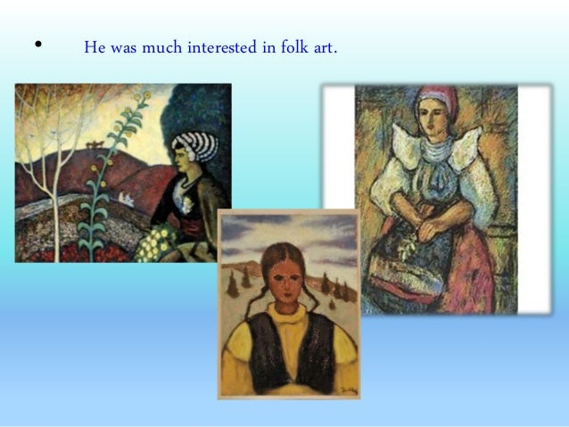 • He was much interested in folk art.