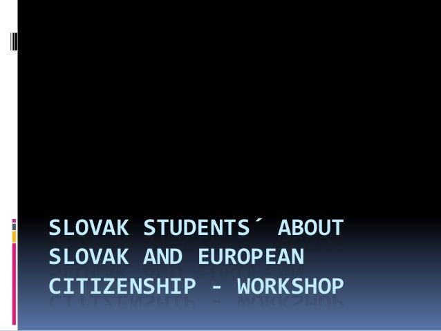 SLOVAK STUDENTS´ ABOUTSLOVAK AND EUROPEANCITIZENSHIP - WORKSHOP