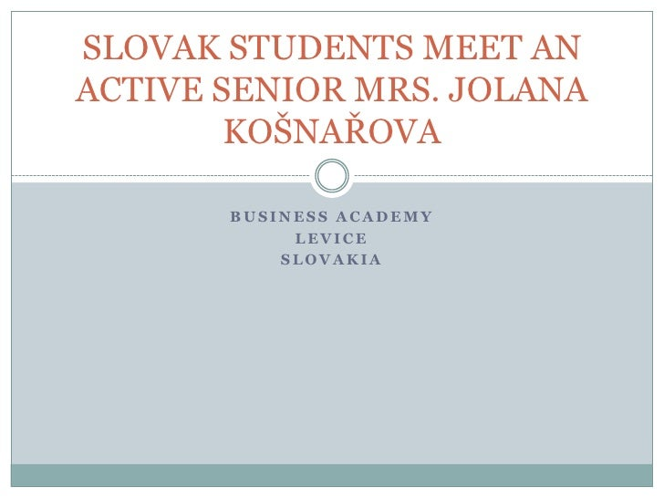 SLOVAK STUDENTS MEET ANACTIVE SENIOR MRS. JOLANA        KOŠNAŘOVA       BUSINESS ACADEMY            LEVICE           SLOVA...